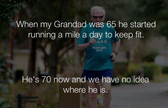 funny-stupid-jokes-when-my-grandad-was-65-he-started-running-a-mile-a-day-to-keep-fit